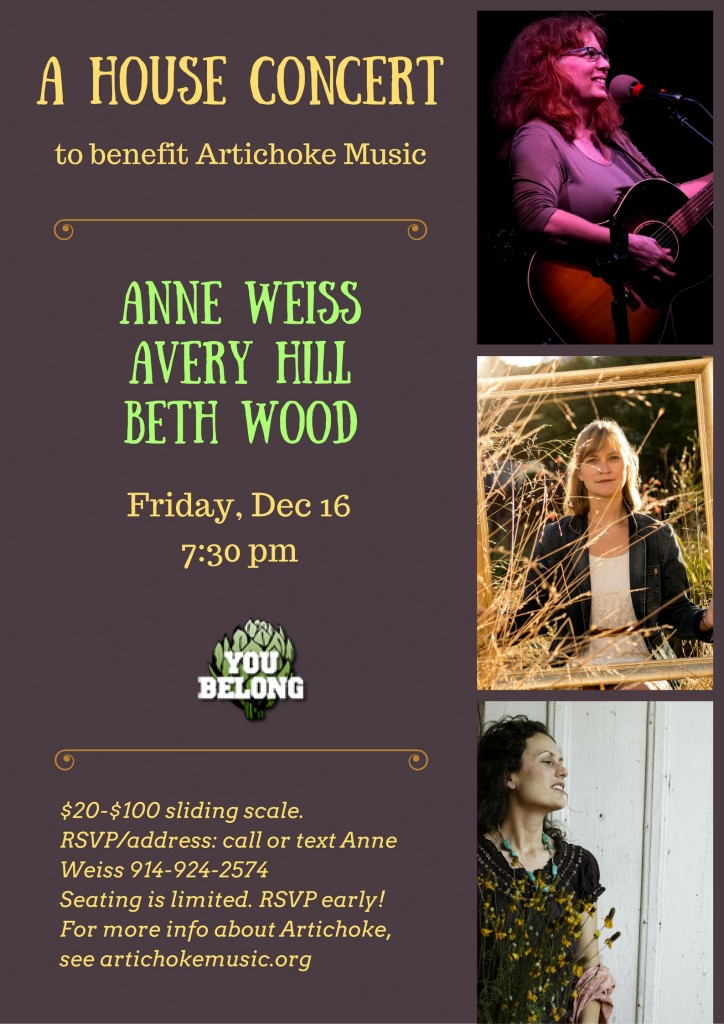 December 16, 2016 - Artichoke Benefit House Concert with Anne Weiss, Avery Hill, Beth Wood